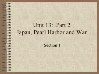 Unit 13:  Part 2 Japan, Pearl Harbor and War