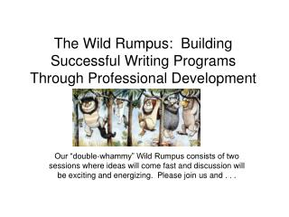The Wild Rumpus:  Building Successful Writing Programs Through Professional Development