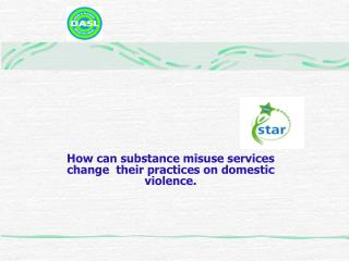 How can substance misuse services change  their practices on domestic violence.