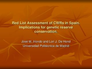 Red List Assessment of CWRs in Spain. Implications for genetic reserve conservation.