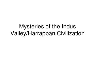 Mysteries of the Indus Valley/Harrappan Civilization