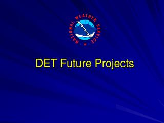 DET Future Projects