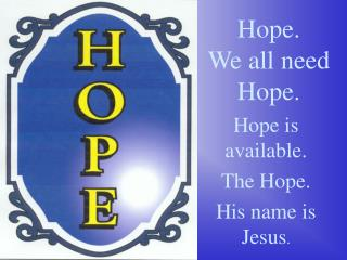Hope. We all need  Hope.