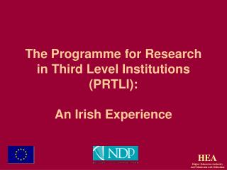 The Programme for Research  in Third Level Institutions (PRTLI) :  An Irish Experience