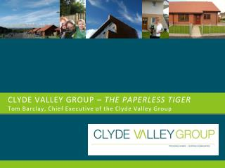 CLYDE VALLEY GROUP –  THE PAPERLESS TIGER Tom Barclay, Chief Executive of the Clyde Valley Group