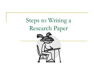 Steps to Writing a  Research Paper