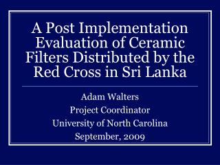 A Post Implementation Evaluation of Ceramic Filters Distributed by the Red Cross in Sri Lanka