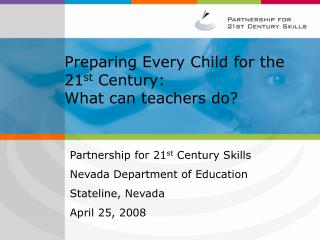Preparing Every Child for the 21 st  Century: What can teachers do?