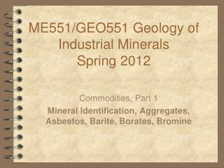 ME551/GEO551 Geology of Industrial Minerals  Spring 2012