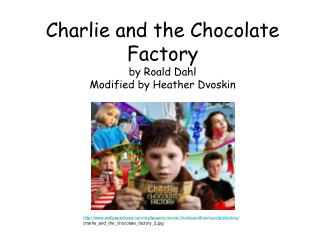 Charlie and the Chocolate Factory by Roald Dahl Modified by Heather Dvoskin