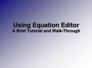 Using Equation Editor A Brief Tutorial and Walk-Through