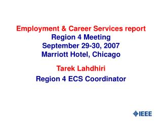 Employment & Career Services report Region 4 Meeting September 29-30, 2007 Marriott Hotel, Chicago