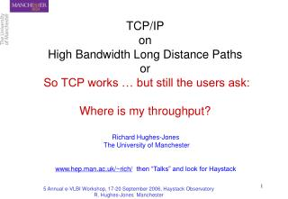 TCP/IP  on  High Bandwidth Long Distance Paths or So TCP works … but still the users ask: Where is my throughput?