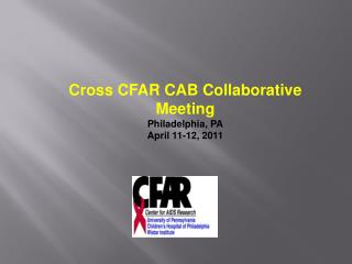 Cross CFAR CAB Collaborative Meeting Philadelphia, PA April 11-12, 2011