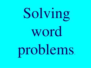 Solving word problems .