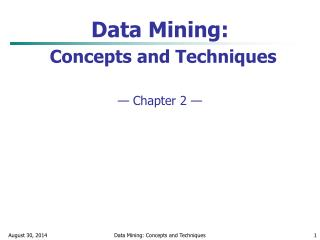 Data Mining: Concepts and Techniques — Chapter 2 —