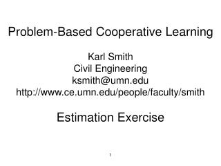 Problem-Based Cooperative Learning Karl Smith Civil Engineering ksmith@umn
