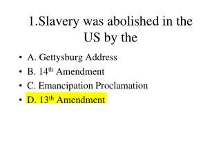 1.Slavery was abolished in the US by the