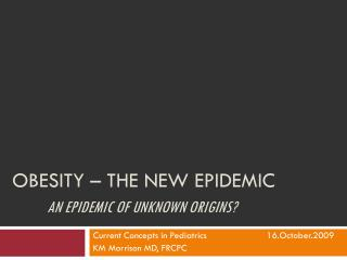 Obesity – The NEW EPIDEMIC AN epidemic of unknown origins?