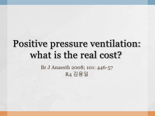 Positive pressure ventilation: what is the real cost?