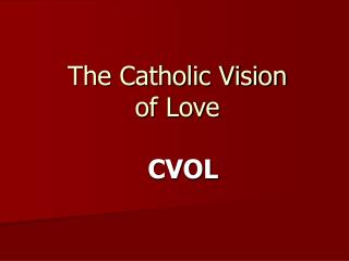 The Catholic Vision of Love