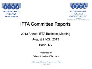 2013 Annual IFTA Business Meeting August 21-22, 2013 Reno, NV