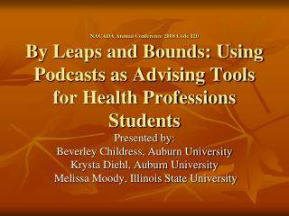 NACADA Annual Conference 2008 Code 120 By Leaps and Bounds: Using Podcasts as Advising Tools for Health Professions Stud