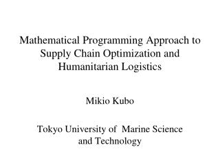 Mathematical Programming Approach to Supply Chain Optimization and Humanitarian Logistics