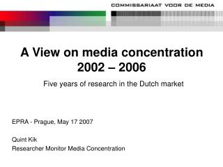 A View on media concentration 2002 – 2006 Five years of research in the Dutch market