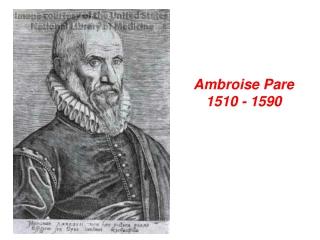 Ambroise Pare 1510 - 1590