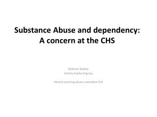 Substance  Abuse and dependency: A concern  at the  CHS