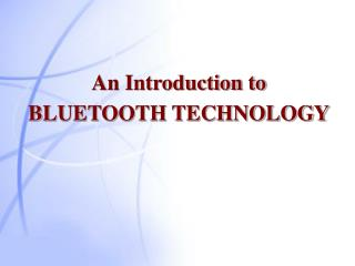 An Introduction to BLUETOOTH TECHNOLOGY