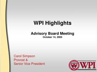 WPI Highlights Advisory Board Meeting October 14, 2005