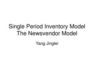 Single Period Inventory Model The Newsvendor Model