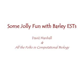 Some Jolly Fun with Barley ESTs