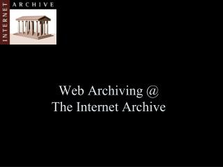 Web Archiving @  The Internet Archive