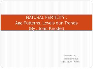 NATURAL FERTILITY : Age Patterns, Levels dan  Trends (By : John Knodel)