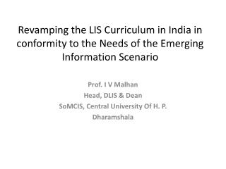 Prof. I V  Malhan Head, DLIS & Dean SoMCIS , Central University Of H. P. Dharamshala