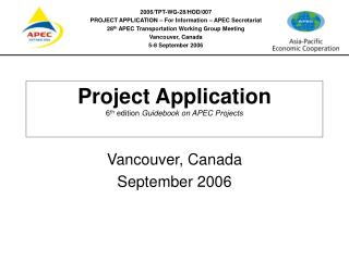 Project Application 6 th  edition  Guidebook on APEC Projects