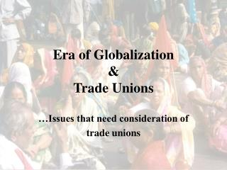 Era of Globalization &  Trade Unions