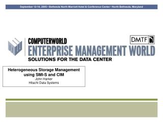 Heterogeneous Storage Management using SMI-S and CIM John Harker Hitachi Data Systems