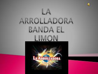 LA ARROLLADORA BANDA EL LIMON