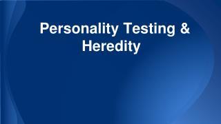 Personality Testing & Heredity