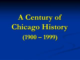 A Century of Chicago History