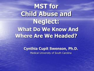 MST for  Child Abuse and Neglect: What Do We Know And Where Are We Headed?