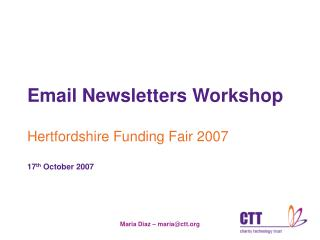 Email Newsletters Workshop Hertfordshire Funding Fair 2007 17 th  October 2007