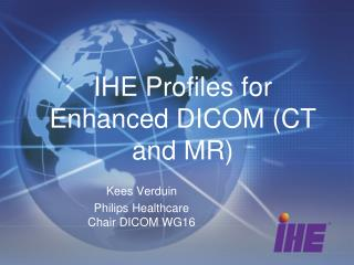 IHE Profiles for Enhanced DICOM (CT and MR)