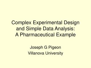 Complex Experimental Design and Simple Data Analysis: A Pharmaceutical Example