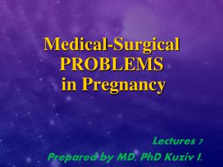 Medical-Surgical PROBLEMS   in Pregnancy