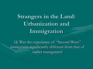 Strangers in the Land: Urbanization and Immigration